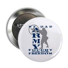 """Dad Fought Freedom - ARMY 2.25"""" Button"""