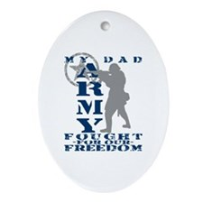Dad Fought Freedom - ARMY  Oval Ornament