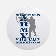 Bro-n-Law Fought Freedom - ARMY  Ornament (Round)