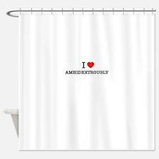 I Love AMBIDEXTROUSLY Shower Curtain