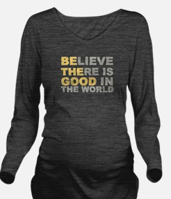 Be the Good Believe Long Sleeve Maternity T-Shirt