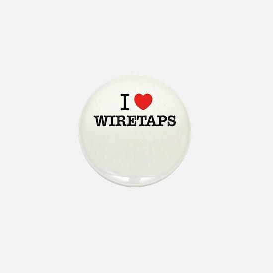 I Love WIRETAPS Mini Button