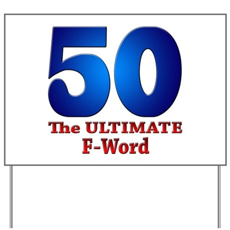 50: The ULTIMATE F-Word Yard Sign