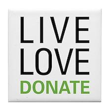 Live Love Donate Tile Coaster