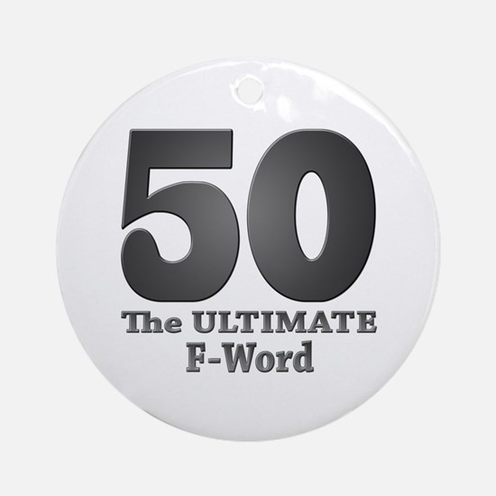 50: The ULTIMATE F-Word (bw) Ornament (Round)