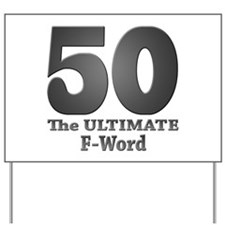 50: The ULTIMATE F-Word (bw) Yard Sign