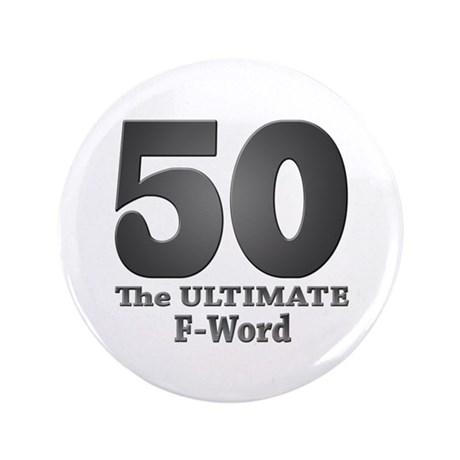 """50: The ULTIMATE F-Word (bw) 3.5"""" Button"""