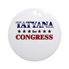 TATYANA for congress Ornament (Round)