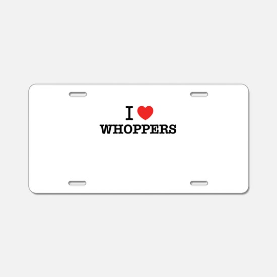 I Love WHOPPERS Aluminum License Plate