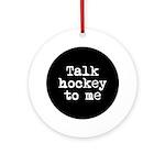 Talk hockey original Ornament (Round)