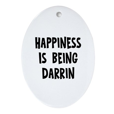 Happiness is being Darrin Oval Ornament