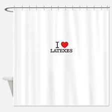 I Love LATEXES Shower Curtain