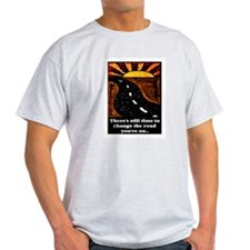 THE ROAD YOU'RE ON.. T-Shirt