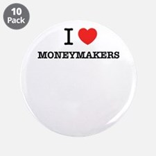 "I Love MONEYMAKERS 3.5"" Button (10 pack)"