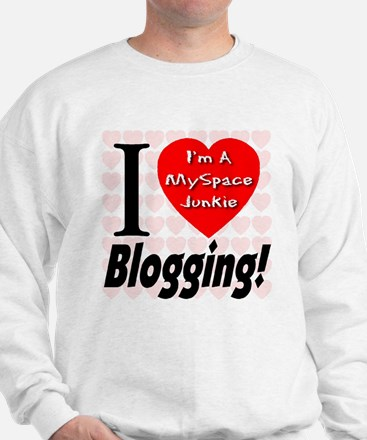I Love Blogging -- I'm A MySp Sweatshirt