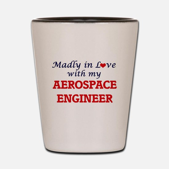 Madly in love with my Aerospace Enginee Shot Glass