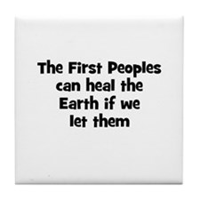 The First Peoples can heal th Tile Coaster