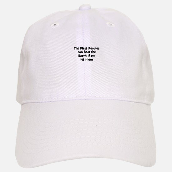 The First Peoples can heal th Baseball Baseball Cap