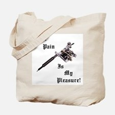 Your pain is my pleasure Tote Bag