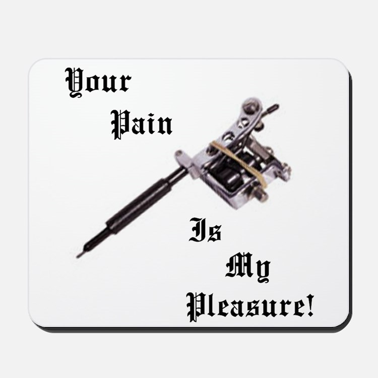 Your pain is my pleasure Mousepad
