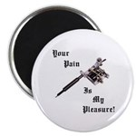 "Your pain is my pleasure 2.25"" Magnet (100 pack)"
