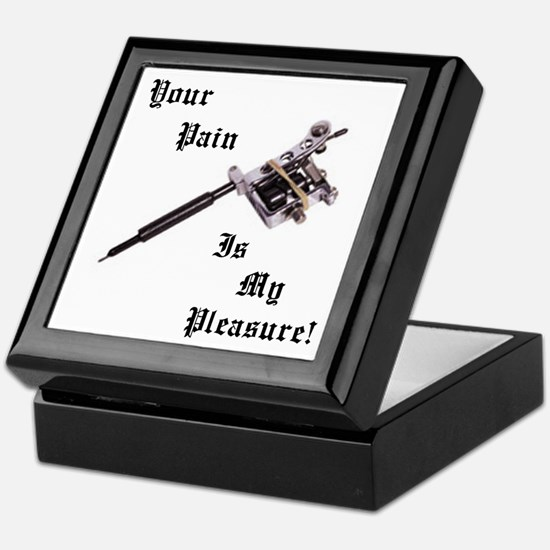 Your pain is my pleasure Keepsake Box