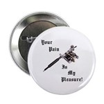 "Your pain is my pleasure 2.25"" Button (100 pack)"