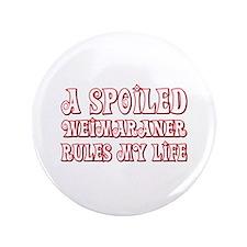 "Spoiled Weimaraner 3.5"" Button (100 pack)"