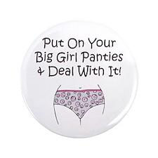 "Put on Your Big Girl Panties! 3.5"" Button"