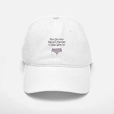 Put on Your Big Girl Panties! Baseball Baseball Cap
