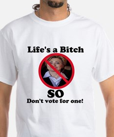 Life's a bitch so don't vote Shirt