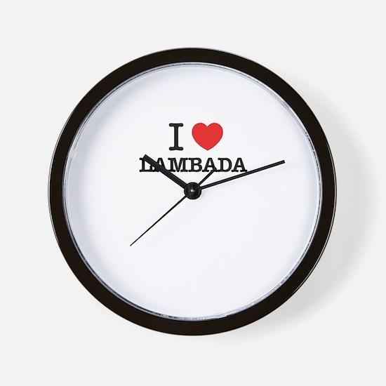 I Love LAMBADA Wall Clock