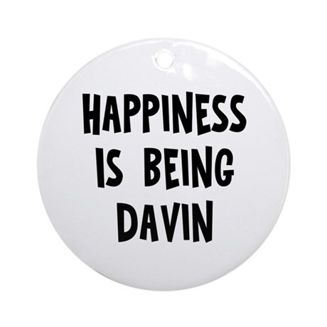 Happiness is being Davin Ornament (Round)