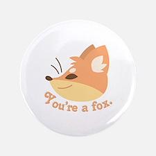 Youre A Fox Button