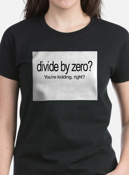 Divide by Zero? T-Shirt