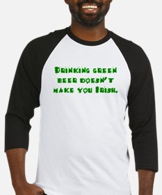 Drinking green beer doesn't m Baseball Jersey