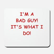 bad guy Mousepad