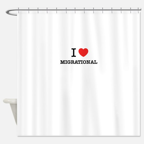 I Love MIGRATIONAL Shower Curtain