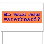 Who Would Jesus Waterboard? Yard Sign