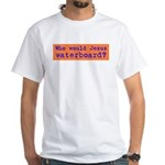 Who Would Jesus Waterboard? White T-Shirt