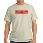 Who Would Jesus Waterboard? Light T-Shirt