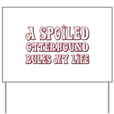 Spoiled Otterhound Yard Sign