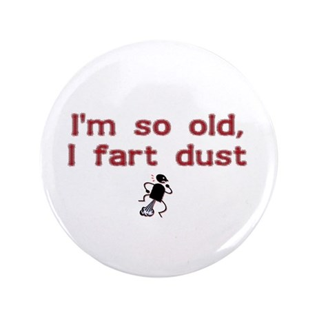 "I'm So Old I Fart Dust 3.5"" Button (100 pack)"