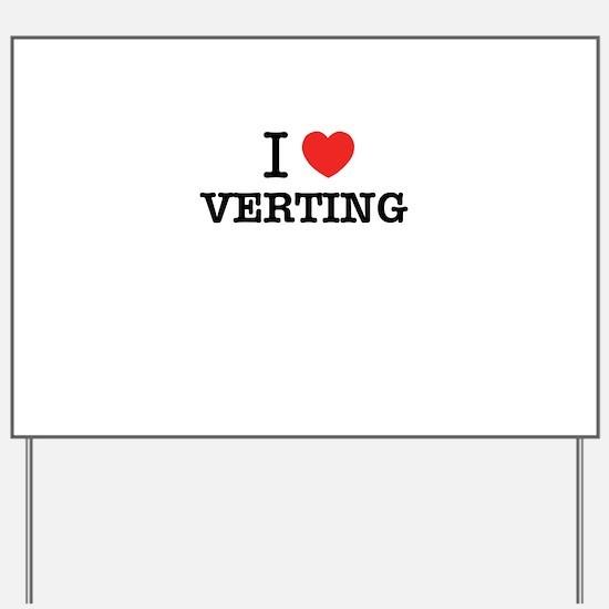 I Love VERTING Yard Sign