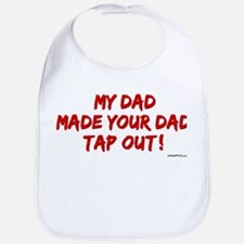 MY DAD MADE YOUR DAD TAP OUT Bib