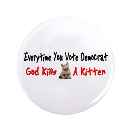 """Everytime You Vote Democrat God Kills A Kitten"""