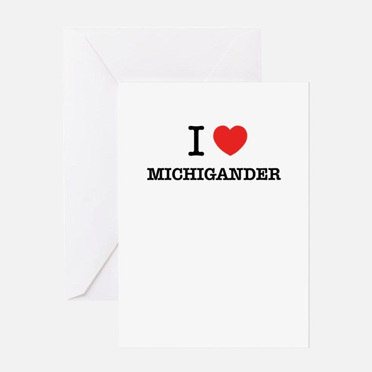 I Love MICHIGANDER Greeting Cards