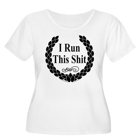 I Run this Shit Women's Plus Size Scoop Neck T-Shi