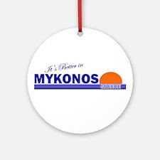 It's Better in Mykonos, Greec Ornament (Round)