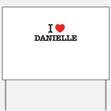 I Love DANIELLE Yard Sign